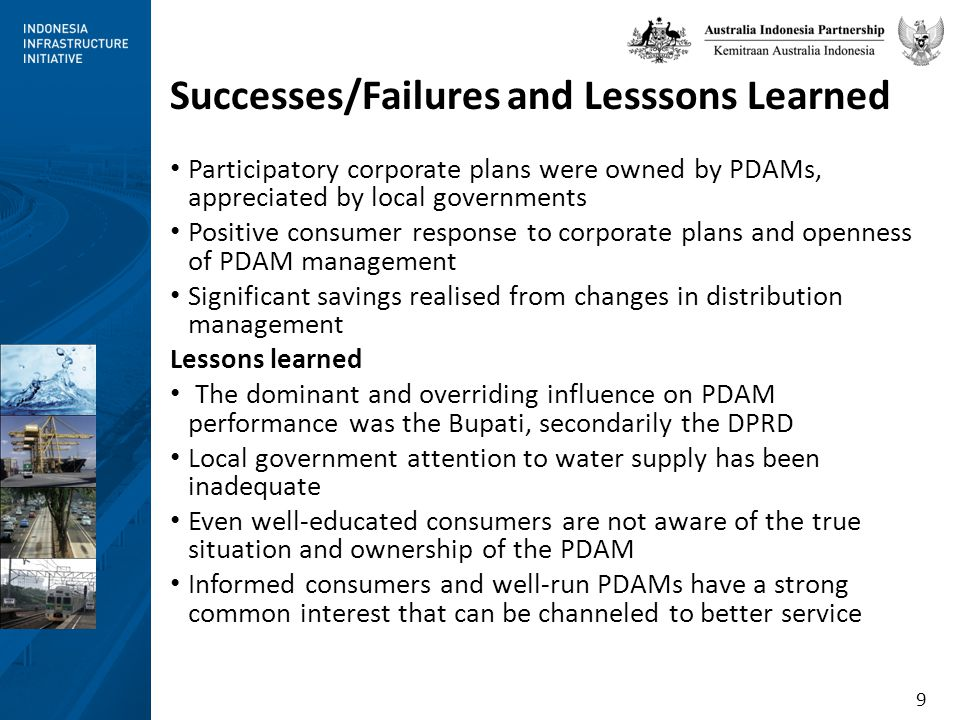 9 Successes/Failures and Lesssons Learned Participatory corporate plans were owned by PDAMs, appreciated by local governments Positive consumer respon