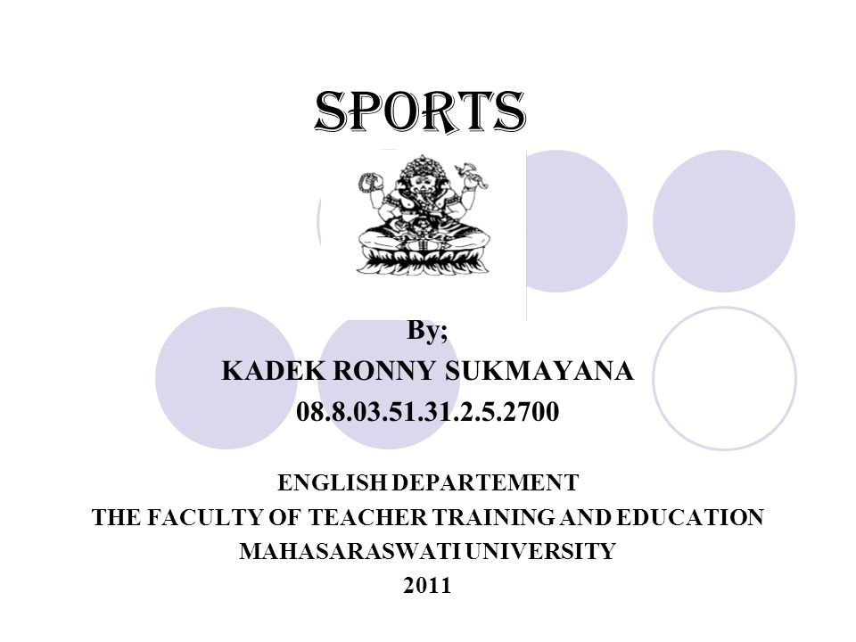 Sports By; KADEK RONNY SUKMAYANA 08.8.03.51.31.2.5.2700 ENGLISH DEPARTEMENT THE FACULTY OF TEACHER TRAINING AND EDUCATION MAHASARASWATI UNIVERSITY 2011