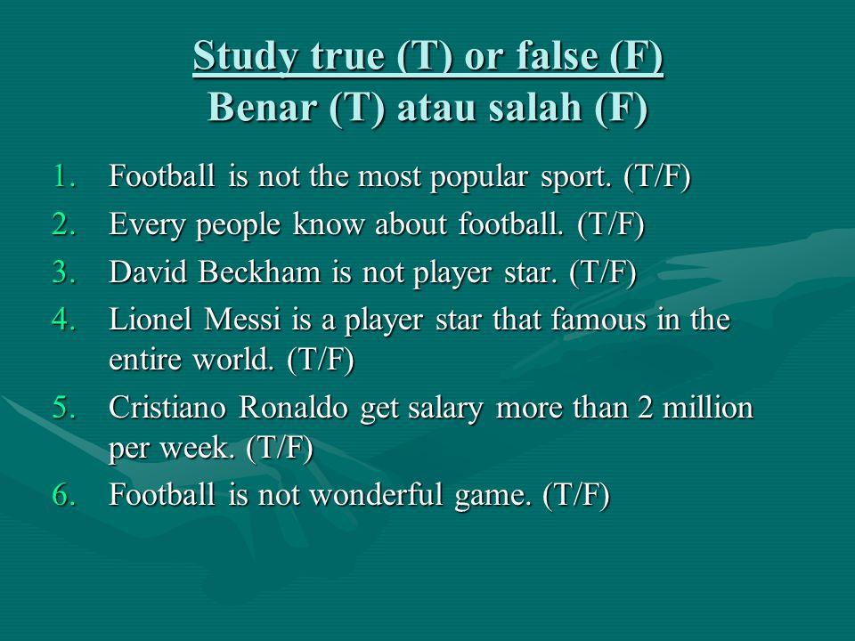 Study true (T) or false (F) Benar (T) atau salah (F) 1.Football is not the most popular sport.
