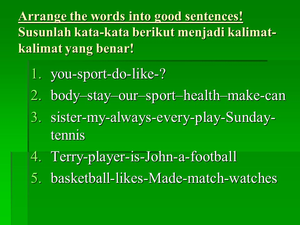 Arrange the words into good sentences.
