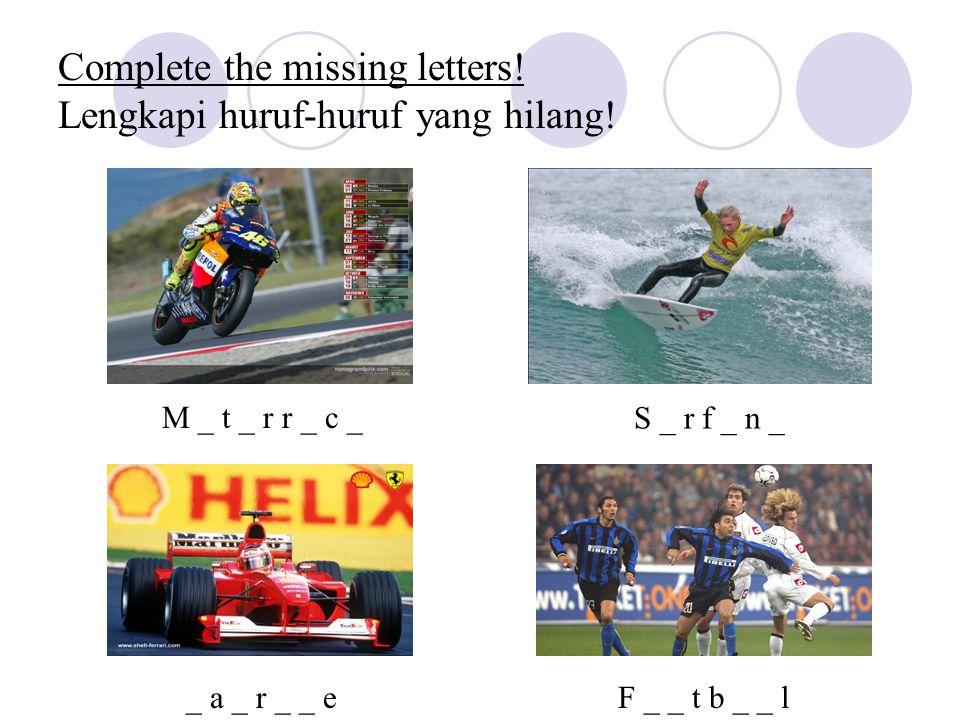 Complete the missing letters. Lengkapi huruf-huruf yang hilang.