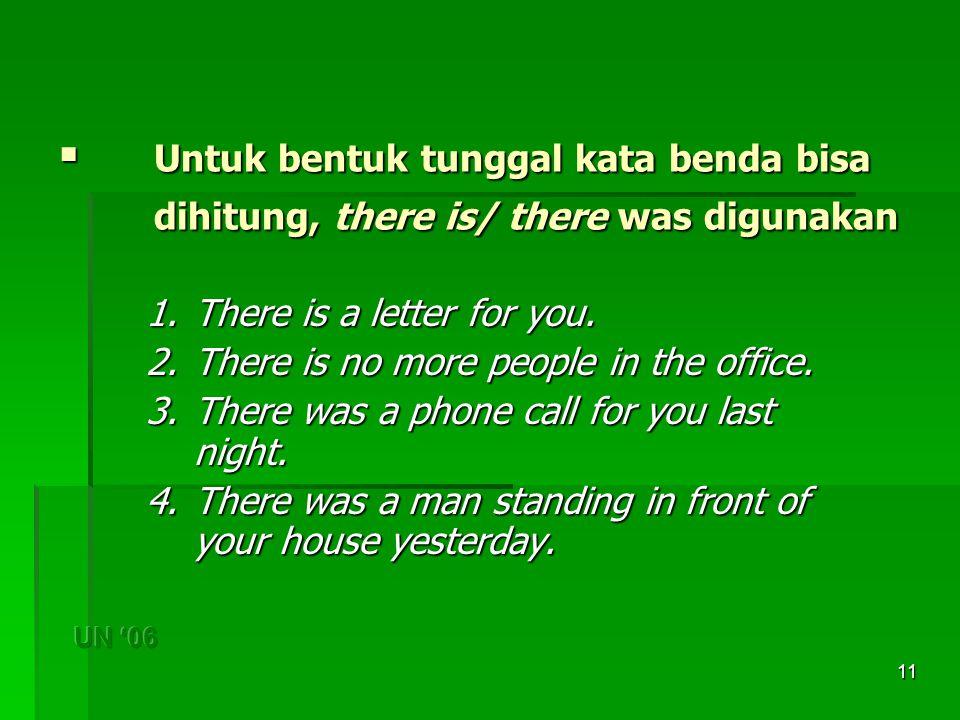 11  Untuk bentuk tunggal kata benda bisa dihitung, there is/ there was digunakan 1.There is a letter for you.