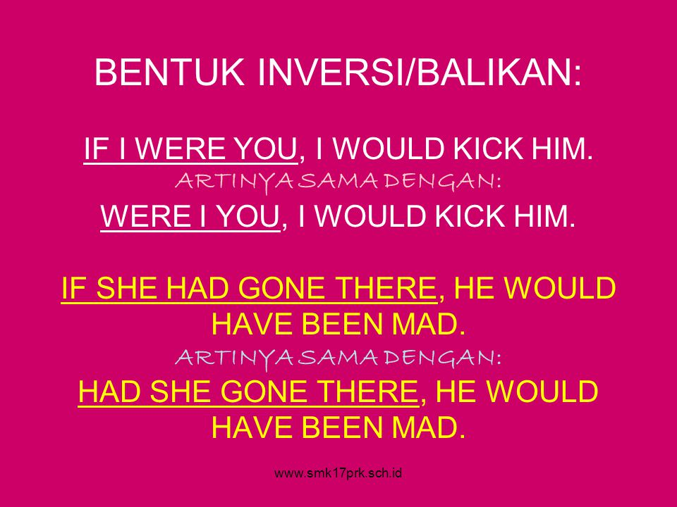 www.smk17prk.sch.id BENTUK INVERSI/BALIKAN: IF I WERE YOU, I WOULD KICK HIM.