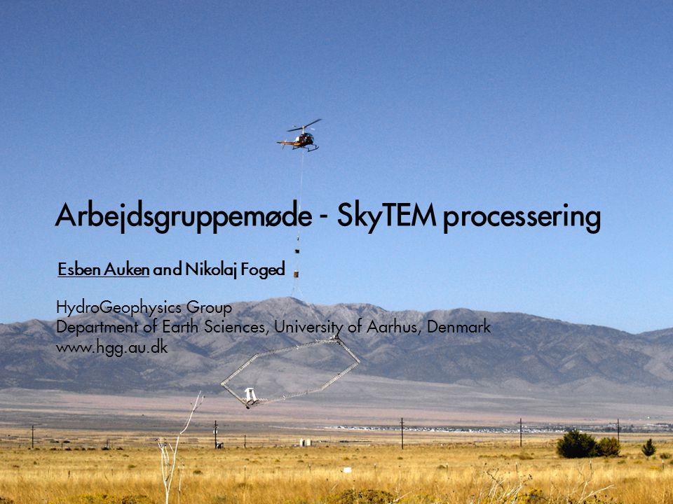 Arbejdsgruppemøde - SkyTEM processering Esben Auken and Nikolaj Foged HydroGeophysics Group Department of Earth Sciences, University of Aarhus, Denmark www.hgg.au.dk