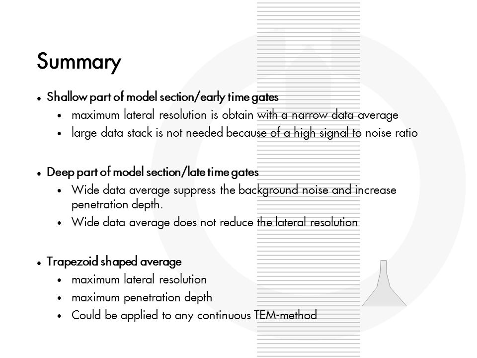 Summary Shallow part of model section/early time gates maximum lateral resolution is obtain with a narrow data average large data stack is not needed