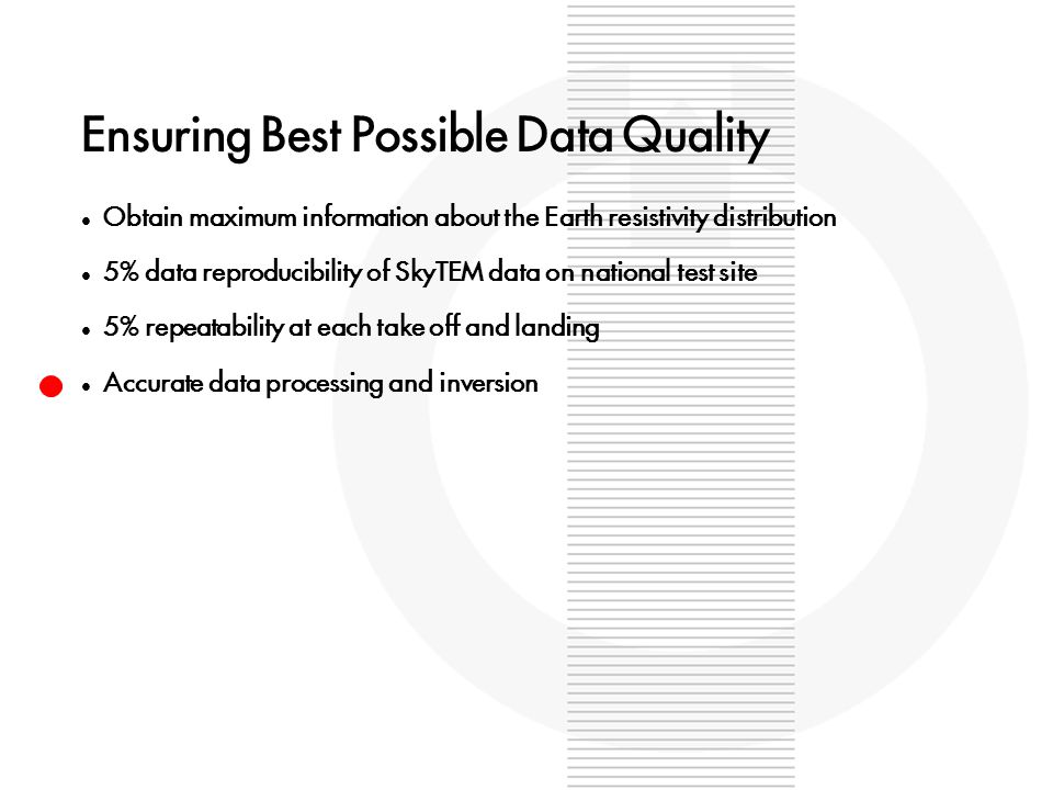 Ensuring Best Possible Data Quality Obtain maximum information about the Earth resistivity distribution 5% data reproducibility of SkyTEM data on nati