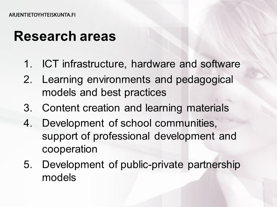 Research areas 1.ICT infrastructure, hardware and software 2.Learning environments and pedagogical models and best practices 3.Content creation and learning materials 4.Development of school communities, support of professional development and cooperation 5.Development of public-private partnership models