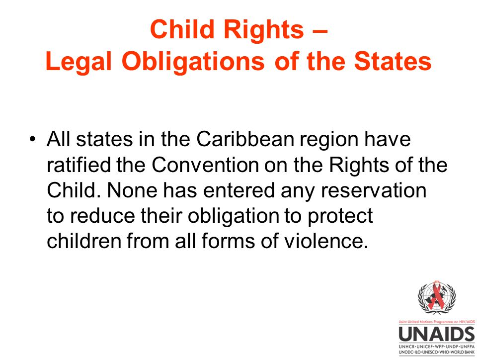 Child Rights – Legal Obligations of the States All states in the Caribbean region have ratified the Convention on the Rights of the Child.