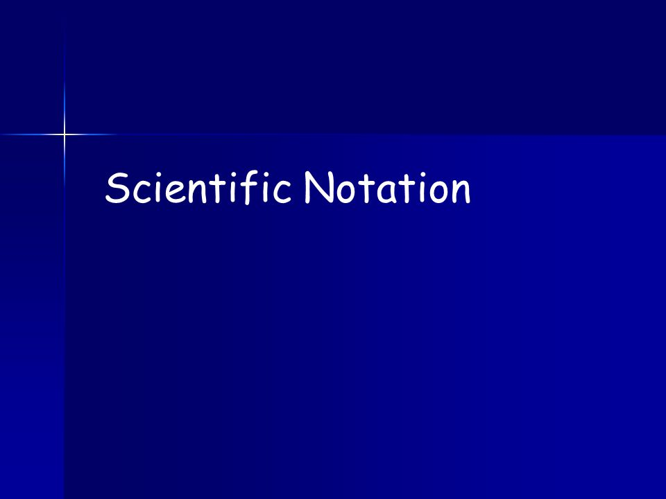 Try for Yourself: Change Scientific Notation back to Standard form (1) (2) (3) (4) (5) = 600 000 = 8 000 = 650 000 = 120 000 000 = 3 710 000