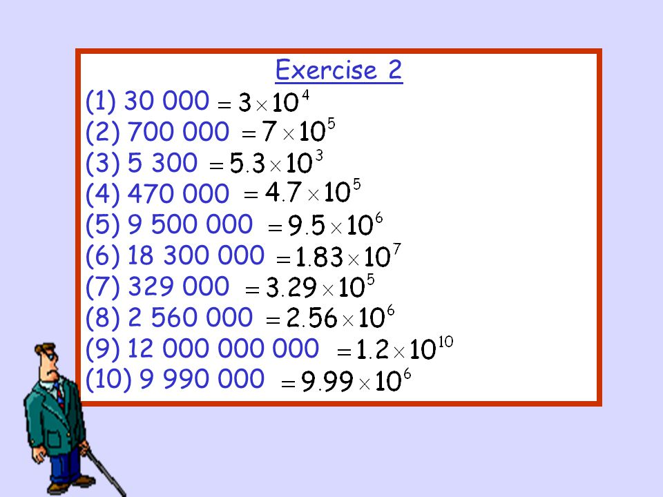 Exercise 2 (1) 30 000 (2) 700 000 (3) 5 300 (4) 470 000 (5) 9 500 000 (6) 18 300 000 (7) 329 000 (8) 2 560 000 (9) 12 000 000 000 (10) 9 990 000