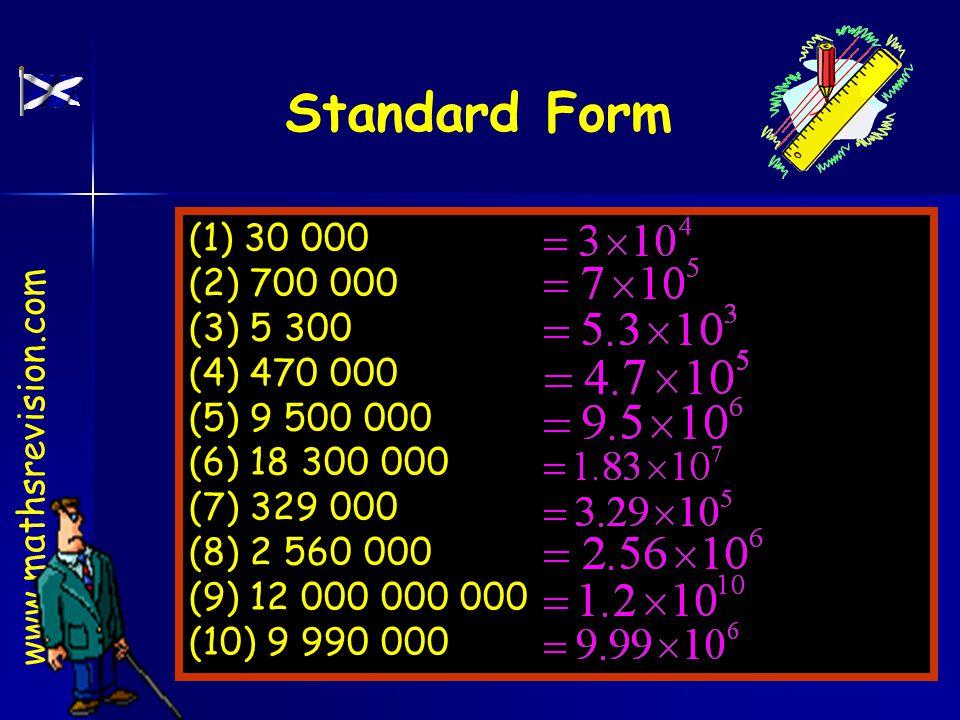 www.mathsrevision.com Standard Form (1) 30 000 (2) 700 000 (3) 5 300 (4) 470 000 (5) 9 500 000 (6) 18 300 000 (7) 329 000 (8) 2 560 000 (9) 12 000 000
