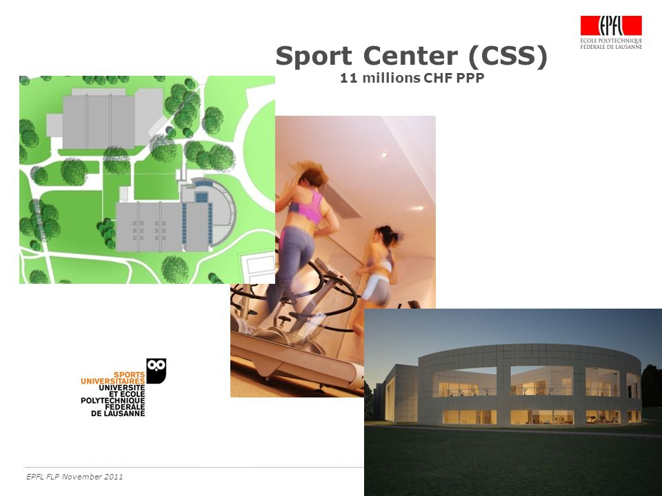 EPFL FLP November 2011 Sport Center (CSS) 11 millions CHF PPP