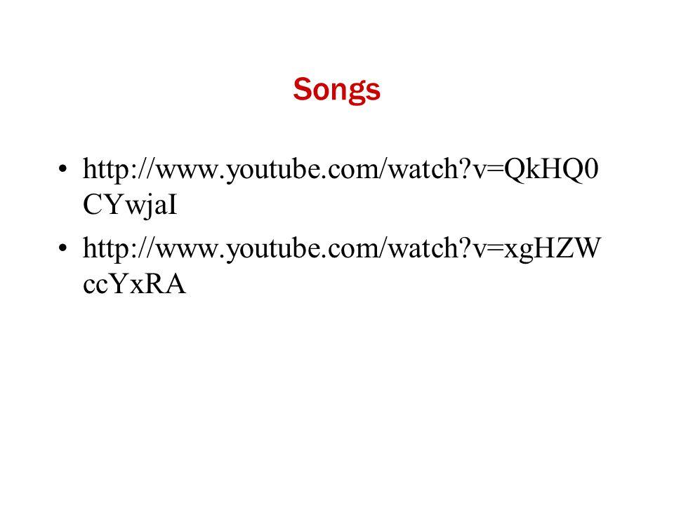 Songs http://www.youtube.com/watch?v=QkHQ0 CYwjaI http://www.youtube.com/watch?v=xgHZW ccYxRA