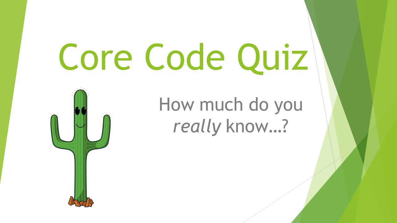 Core Code Quiz How much do you really know…?