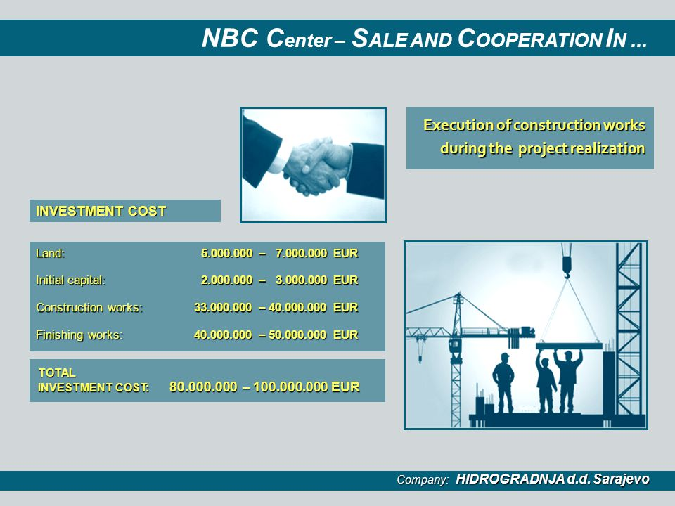 NBC C enter – S ALE AND C OOPERATION I N...Land: 5.000.000 – 7.000.000 EUR 5.000.000 – 7.000.000 EUR Initial capital: 2.000.000 – 3.000.000 EUR 2.000.