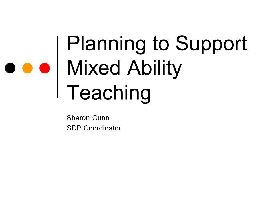 Planning to Support Mixed Ability Teaching Sharon Gunn SDP Coordinator