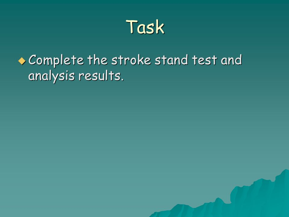 Task  Complete the stroke stand test and analysis results.