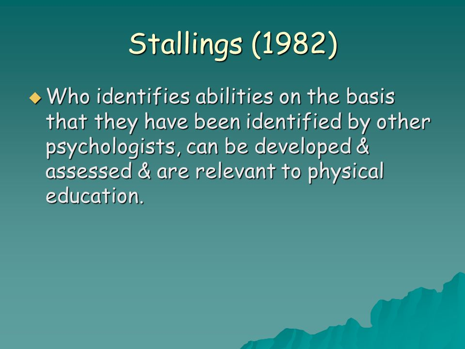 Stallings (1982)  Who identifies abilities on the basis that they have been identified by other psychologists, can be developed & assessed & are rele