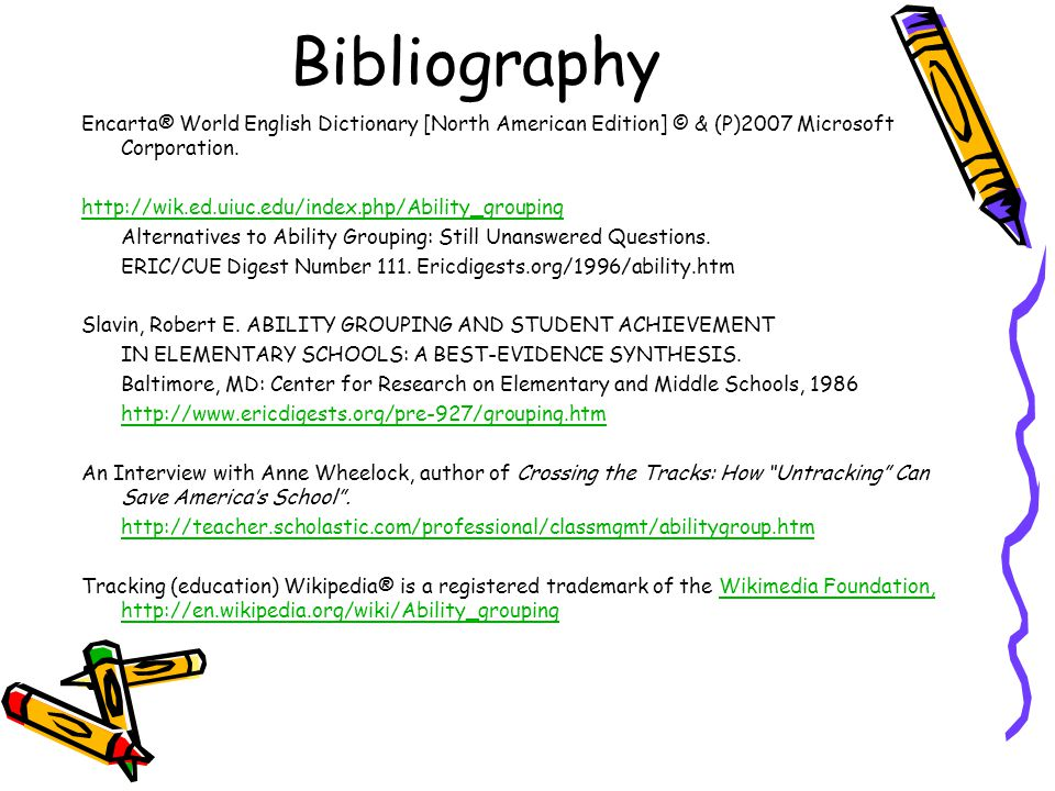Bibliography Encarta® World English Dictionary [North American Edition] © & (P)2007 Microsoft Corporation. http://wik.ed.uiuc.edu/index.php/Ability_gr