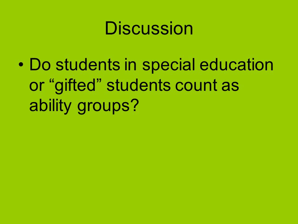 """Discussion Do students in special education or """"gifted"""" students count as ability groups?"""