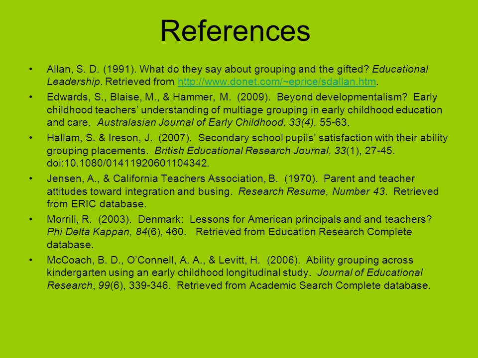 References Allan, S. D. (1991). What do they say about grouping and the gifted.