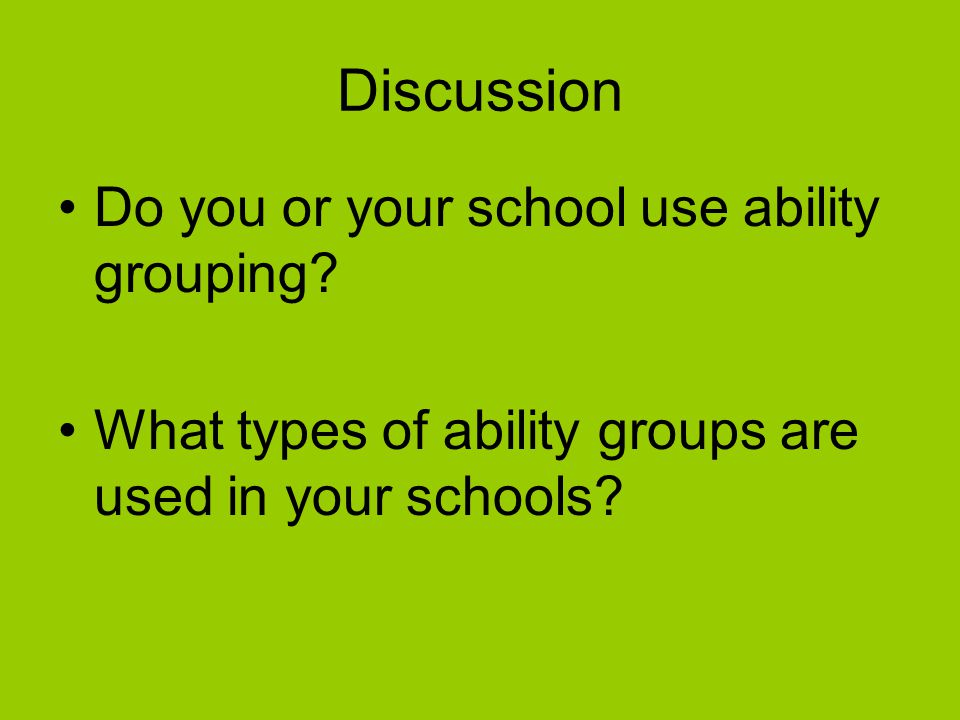 No, Ability Grouping is Ineffective Ability groups are destructive to the classroom community Teachers have lower expectations for lower achieving groups Low achieving groups continue to fall further behind