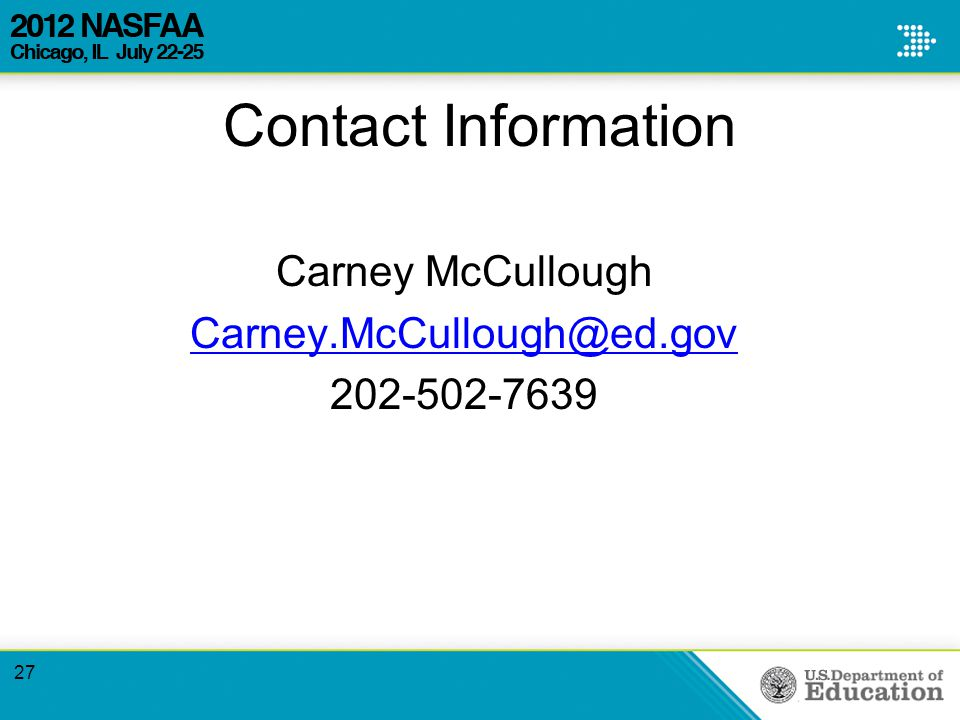 Contact Information Carney McCullough Carney.McCullough@ed.gov 202-502-7639 27