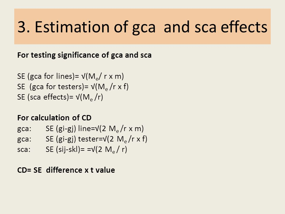 3. Estimation of gca and sca effects For testing significance of gca and sca SE (gca for lines)= √(M e / r x m) SE (gca for testers)= √(M e /r x f) SE
