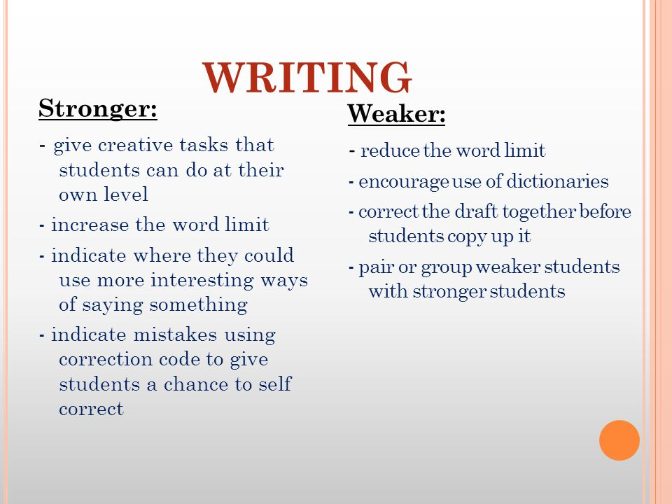 WRITING Stronger: - give creative tasks that students can do at their own level - increase the word limit - indicate where they could use more interes
