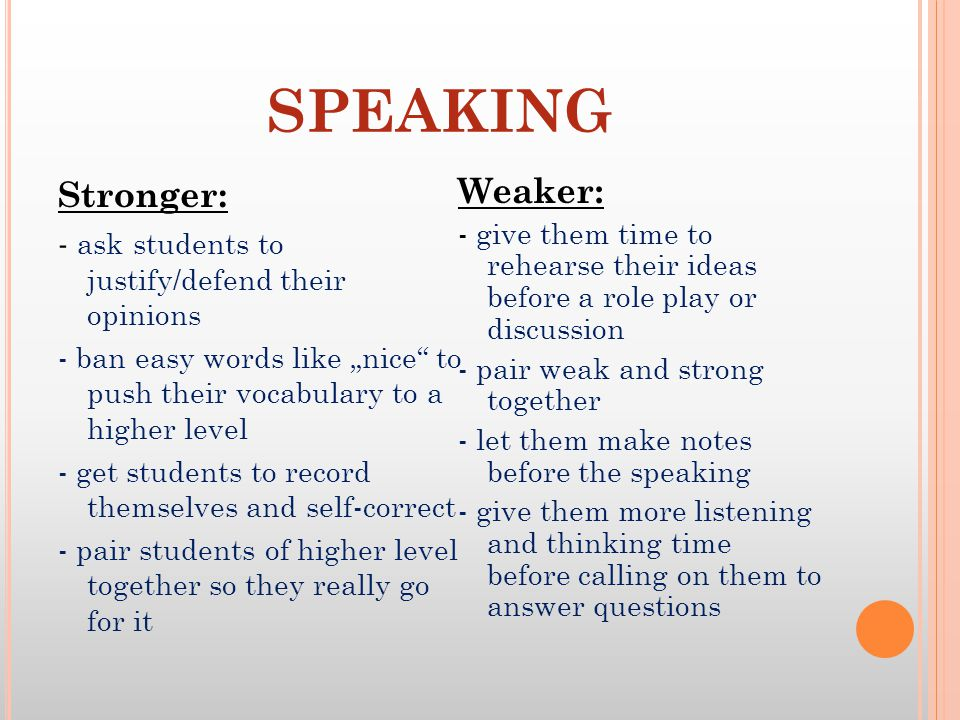 """SPEAKING Stronger: - ask students to justify/defend their opinions - ban easy words like """"nice"""" to push their vocabulary to a higher level - get stude"""