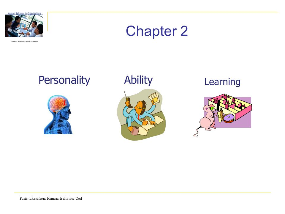 Parts taken from Human Behavior 2ed Chapter 2 Personality Ability Learning