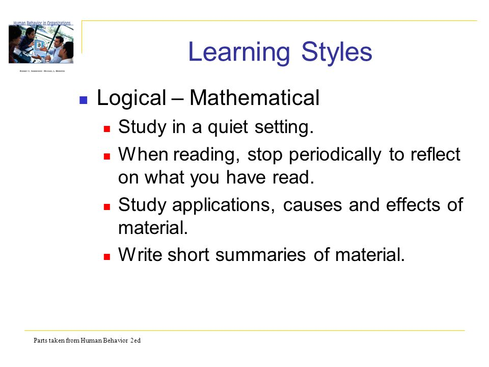 Parts taken from Human Behavior 2ed Learning Styles Logical – Mathematical Study in a quiet setting.