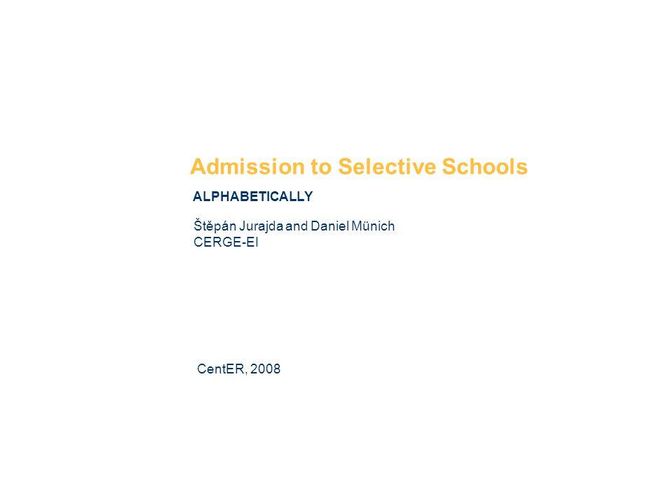 Admission to Selective Schools ALPHABETICALLY Štěpán Jurajda and Daniel Münich CERGE-EI CentER, 2008