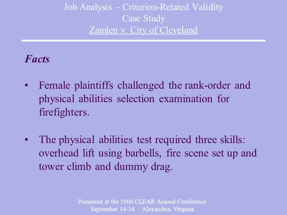 Presented at the 2006 CLEAR Annual Conference September Alexandria, Virginia Job Analysis – Criterion-Related Validity Case Study Zamlen v.
