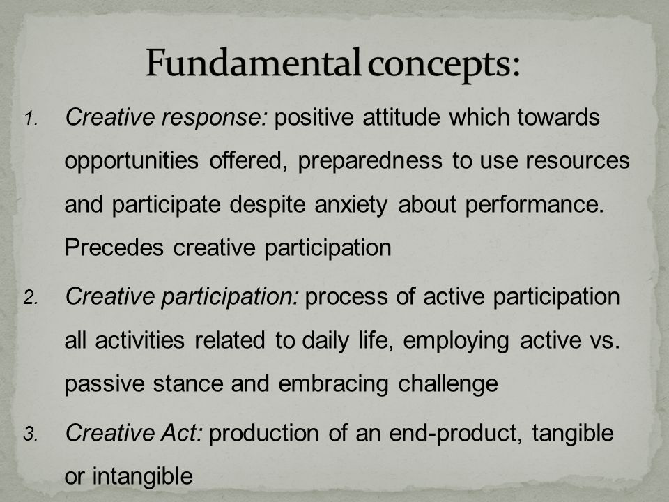1. Creative response: positive attitude which towards opportunities offered, preparedness to use resources and participate despite anxiety about perfo