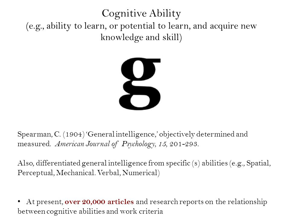 Cognitive Ability (e.g., ability to learn, or potential to learn, and acquire new knowledge and skill) Spearman, C.