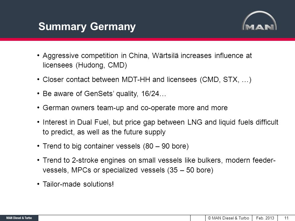 Feb. 2013© MAN Diesel & Turbo Aggressive competition in China, Wärtsilä increases influence at licensees (Hudong, CMD) Closer contact between MDT-HH a