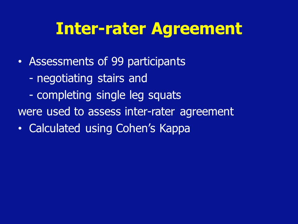 Inter-rater Agreement Assessments of 99 participants - negotiating stairs and - completing single leg squats were used to assess inter-rater agreement