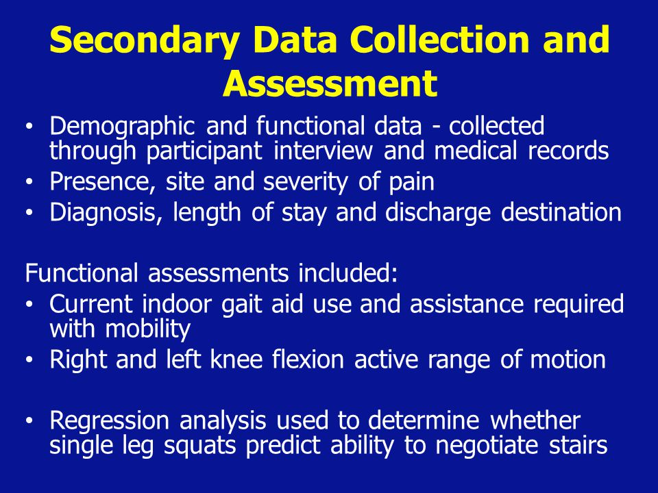 Secondary Data Collection and Assessment Demographic and functional data - collected through participant interview and medical records Presence, site