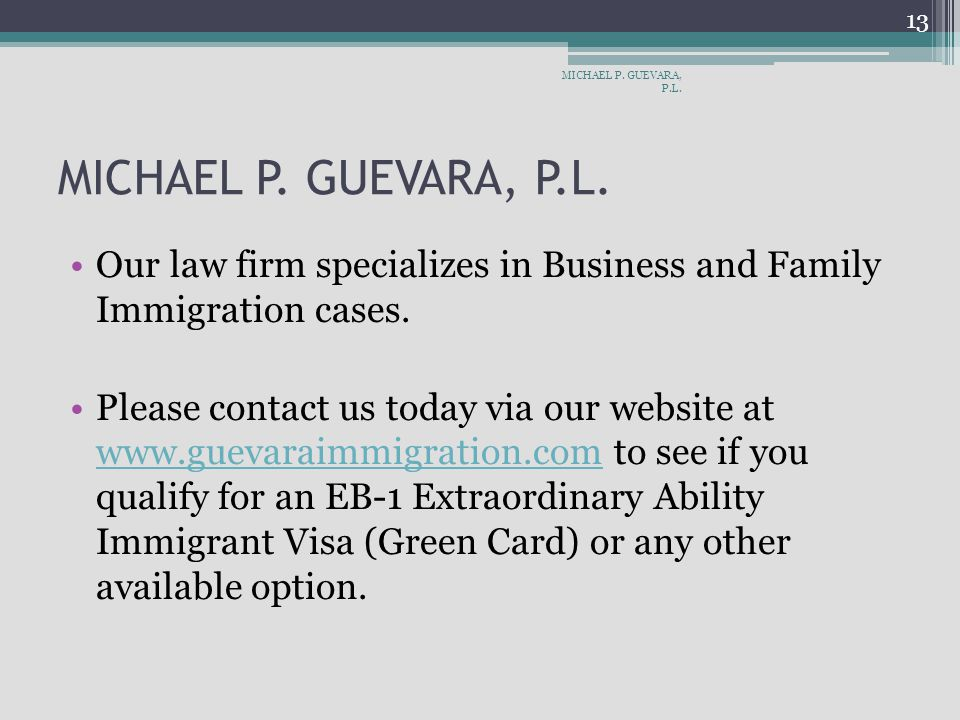 MICHAEL P.GUEVARA, P.L. Our law firm specializes in Business and Family Immigration cases.