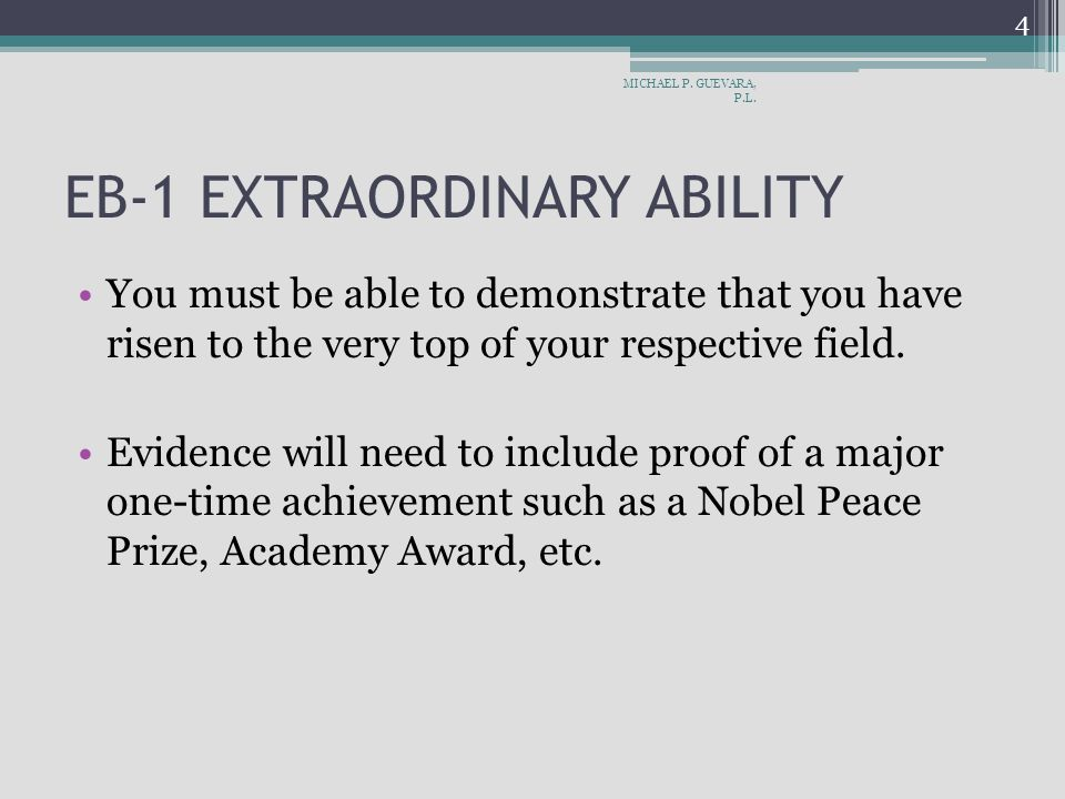 EB-1 EXTRAORDINARY ABILITY You must be able to demonstrate that you have risen to the very top of your respective field.
