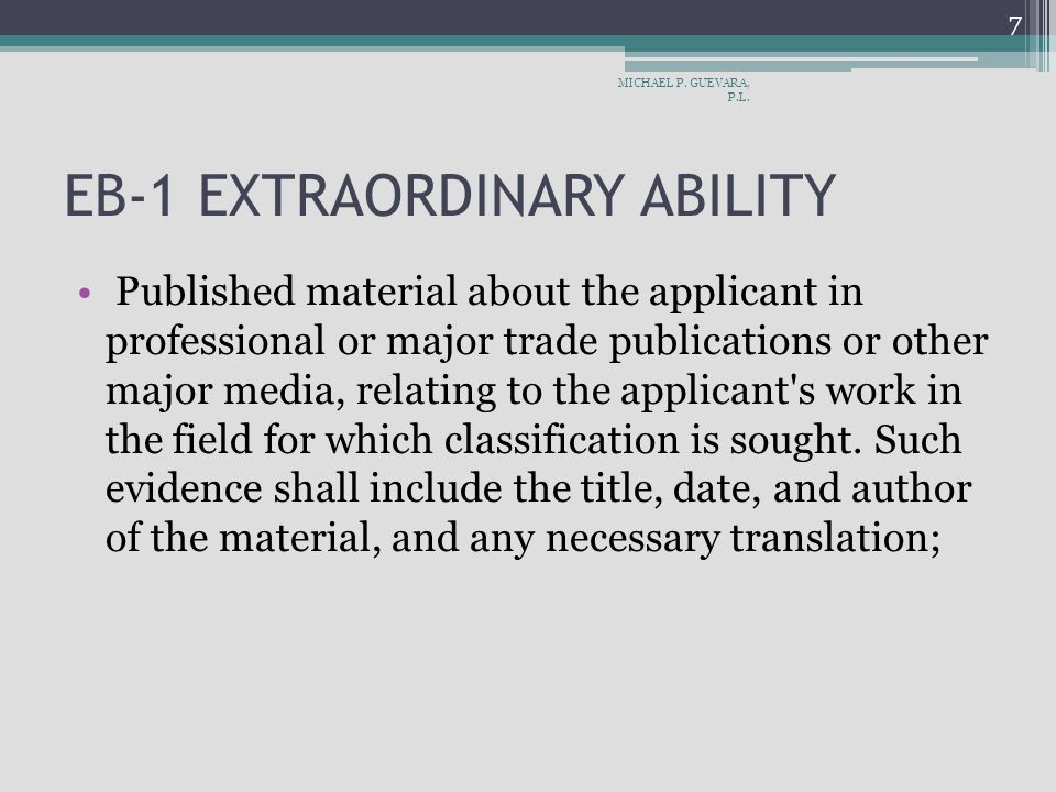EB-1 EXTRAORDINARY ABILITY Published material about the applicant in professional or major trade publications or other major media, relating to the applicant s work in the field for which classification is sought.