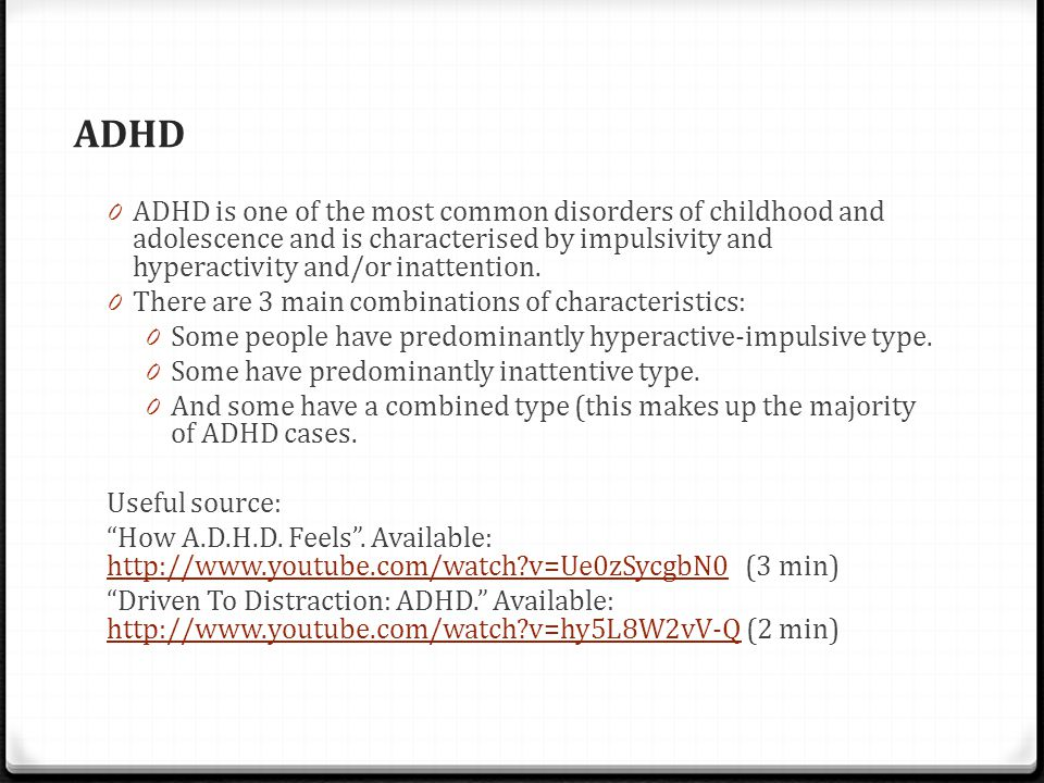 ADHD 0 ADHD is one of the most common disorders of childhood and adolescence and is characterised by impulsivity and hyperactivity and/or inattention.