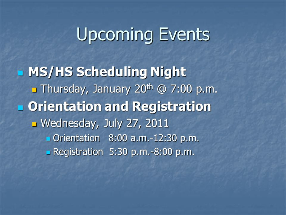 Upcoming Events MS/HS Scheduling Night MS/HS Scheduling Night Thursday, January 20 th @ 7:00 p.m.