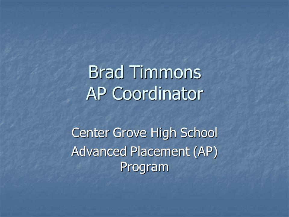 Brad Timmons AP Coordinator Center Grove High School Advanced Placement (AP) Program