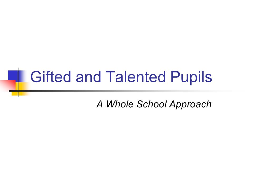 Gifted and Talented Pupils A Whole School Approach