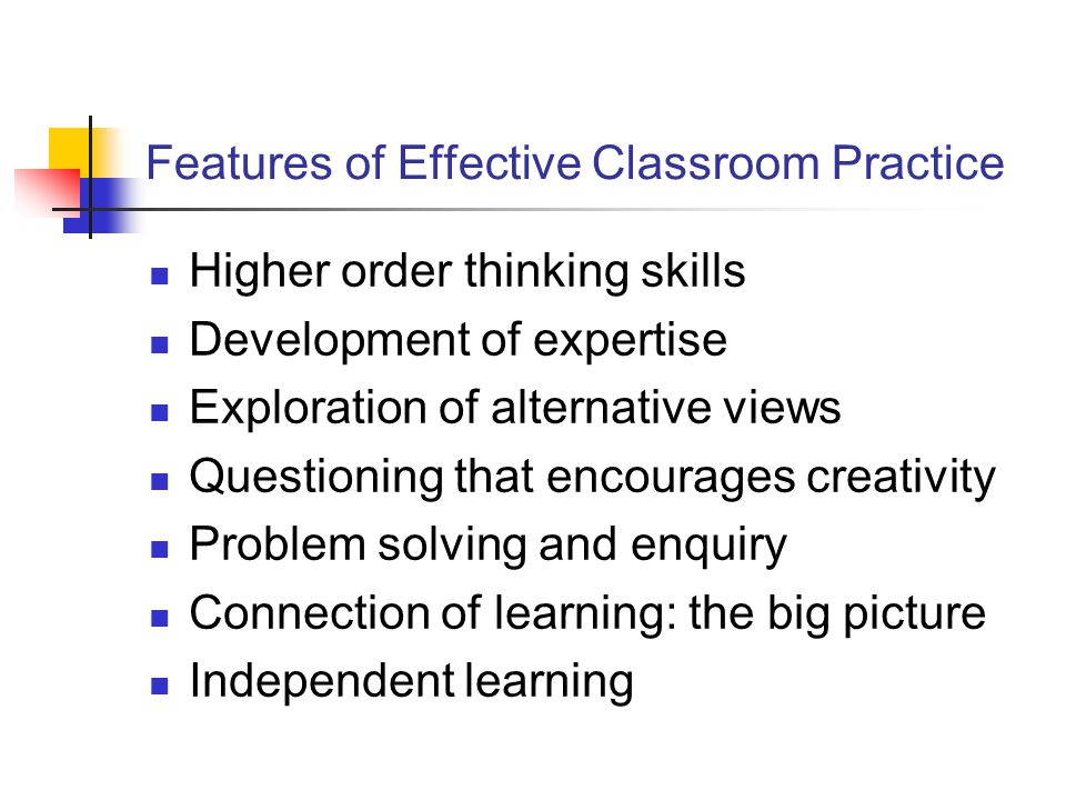 Features of Effective Classroom Practice Higher order thinking skills Development of expertise Exploration of alternative views Questioning that encou