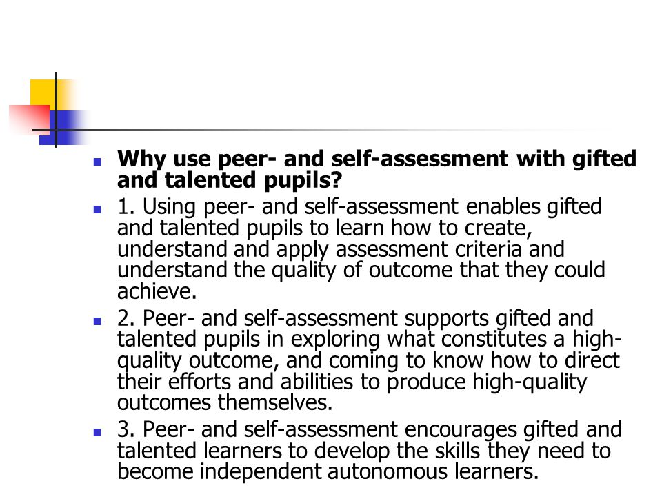 Why use peer- and self-assessment with gifted and talented pupils? 1. Using peer- and self-assessment enables gifted and talented pupils to learn how