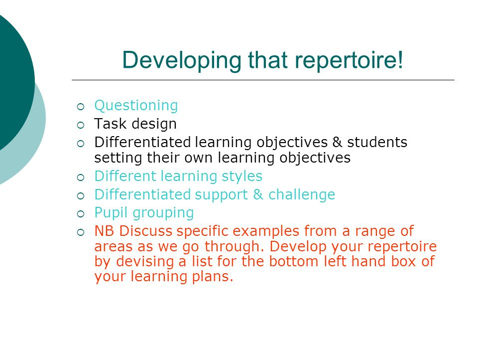 Developing that repertoire!  Questioning  Task design  Differentiated learning objectives & students setting their own learning objectives  Differ