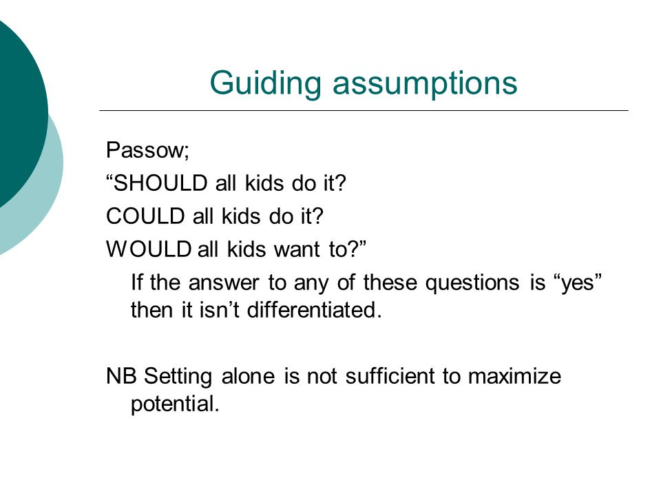 """Guiding assumptions Passow; """"SHOULD all kids do it? COULD all kids do it? WOULD all kids want to?"""" If the answer to any of these questions is """"yes"""" th"""
